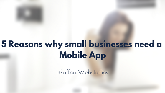 5 reasons why small businesses need a mobile app