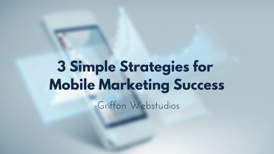 3 Simple strategies for mobile marketing success