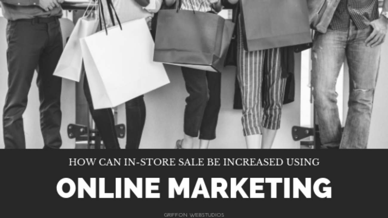 How-can-in-store-sales-be-increased-using-online-marketing-Griffon-Webstudios